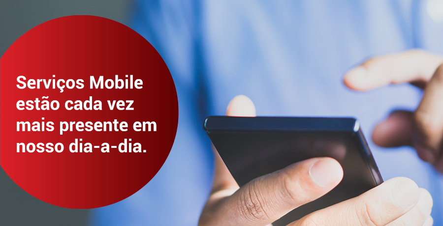 Serviços Mobile estão cada vez mais presente em nosso dia-a-dia.