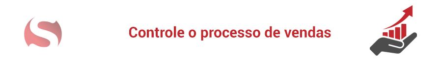 Controle o processo de vendas