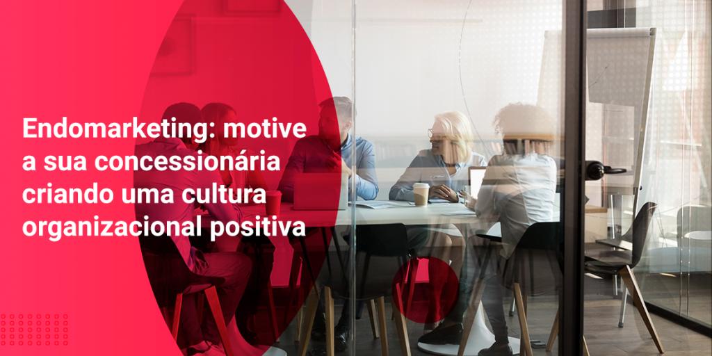 enfomarketing, motive sua concessionaria com cultura organizacional positiva