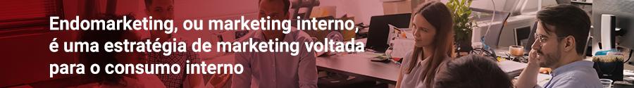 endomarketing, ou marketing interno, é uma estratégia de marketing voltada para o consumo interno