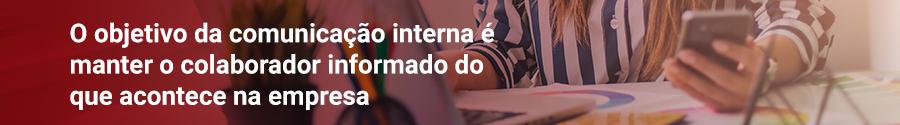 o objetivo da comunicação interna é manter o colaborador informado do que acontece na empresa
