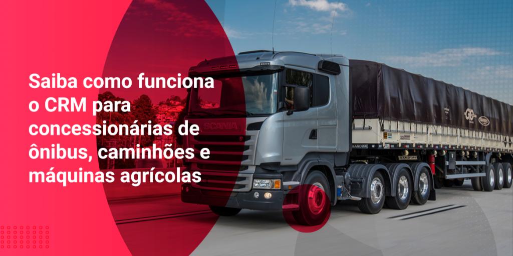 Saiba como funciona o CRM para concessionárias de ônibus, caminhões e máquinas agrícolas