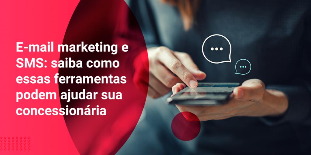 E-mail marketing e SMS: saiba como essas ferramentas podem ajudar sua concessionária