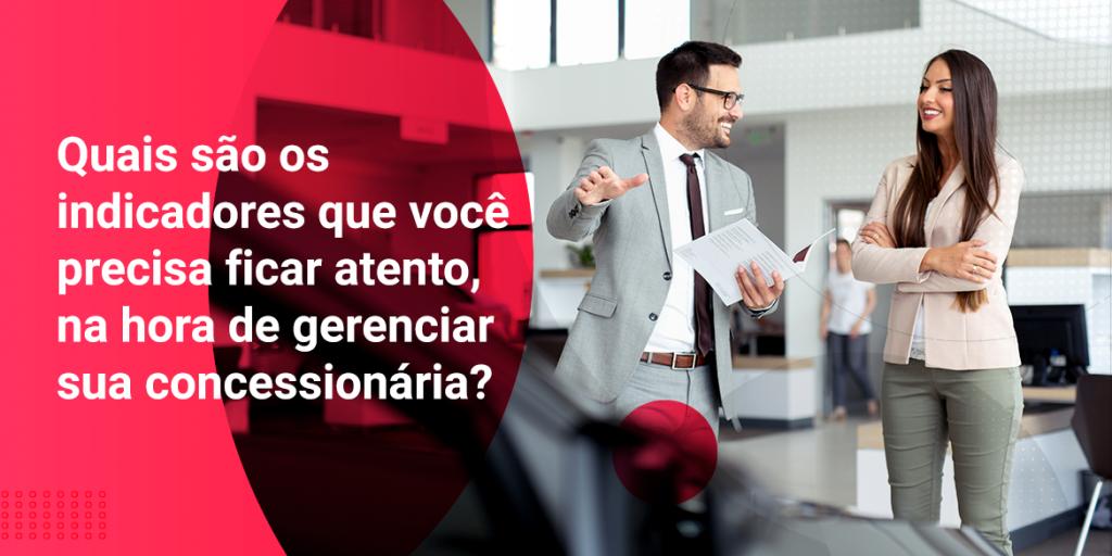 Quais são os indicadores que você precisa ficar atento, na hora de gerenciar sua concessionária?